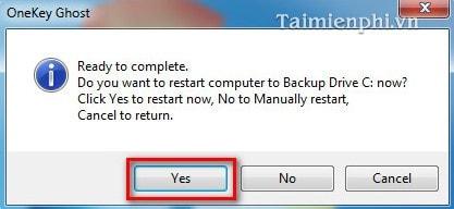 Bước 4: Khi có thông báo bạn Click Yes để khởi động máy tính và quá trình sao lưu sẽ được diễn ra.