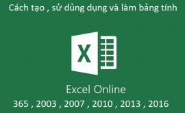 Cách tạo , sử dủng dụng và làm bảng tính excel online 365 , 2003 , 2007 , 2010 , 2013 , 2016