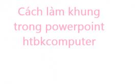 Cách làm khung trong powerpoint