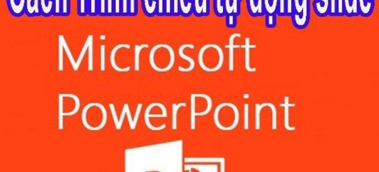 Cách làm slide tự chạy trong powerpoint 2003,2010,2016 đẹp chuyên nghiệp