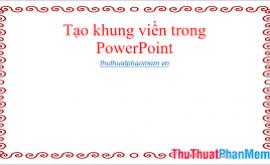 Cách tạo viền trong powerpoint