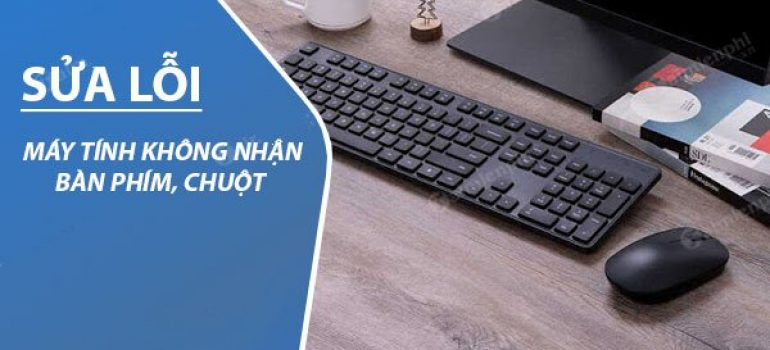 Các sửa máy tính không nhận chuột và bàn phím Nhanh nhất